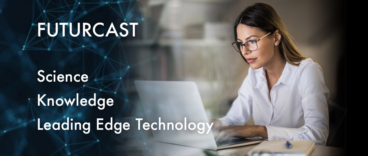 Futurcast Forecasting : Science, Knowledge,Leading Edge Technology